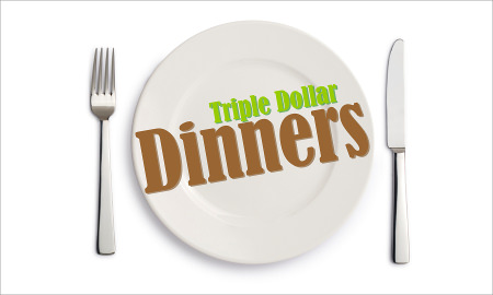 Triple Dollar Dinners